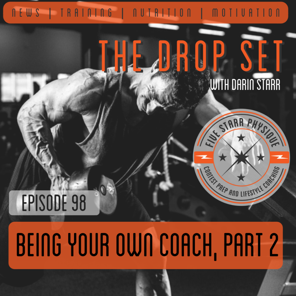 Contest prep coach Darin Starr hosts episode 98 of The Drop Set, discussing being your own contest prep coach